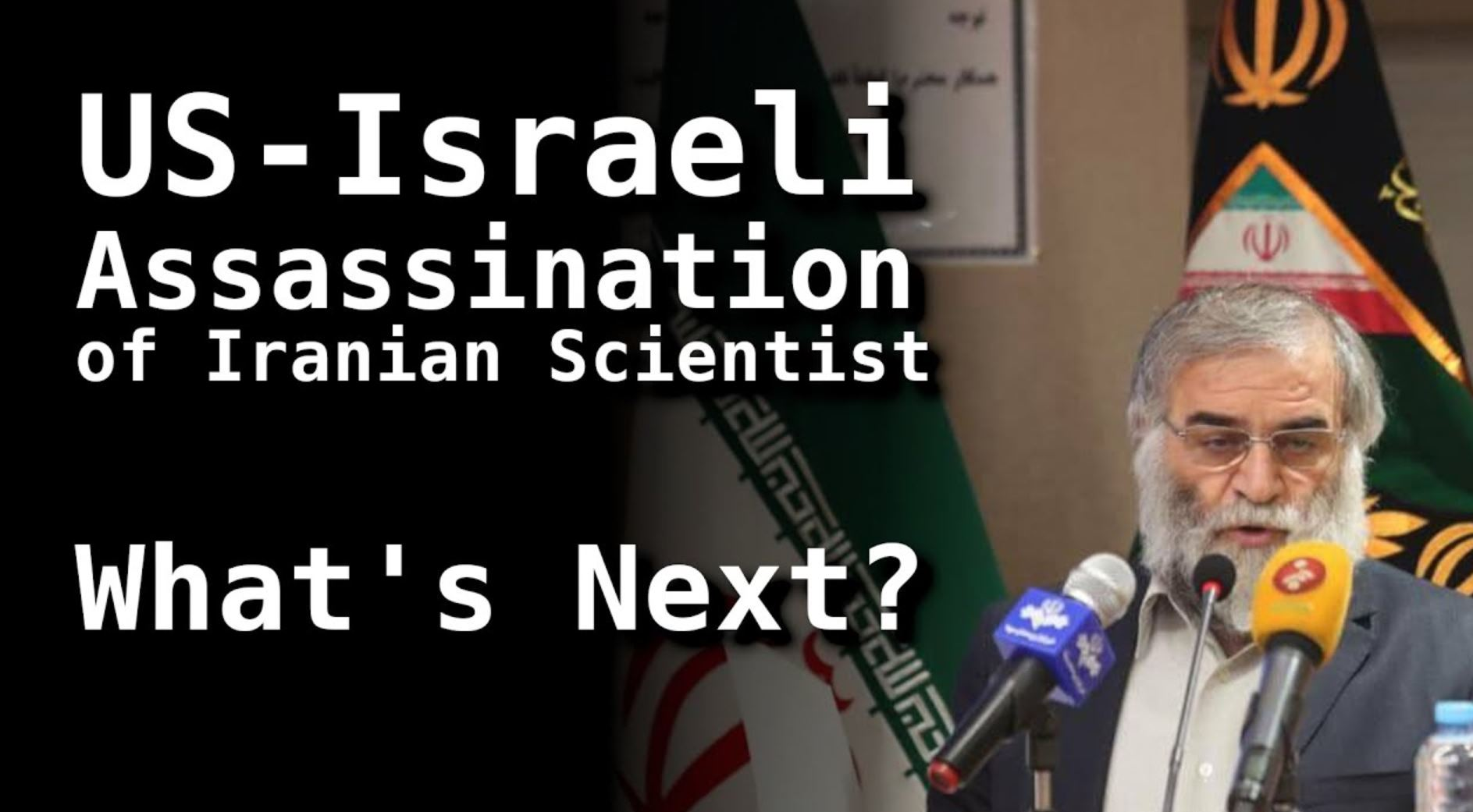 Assassination of Iranian Scientist Brings US-Israel Closer to War with Iran