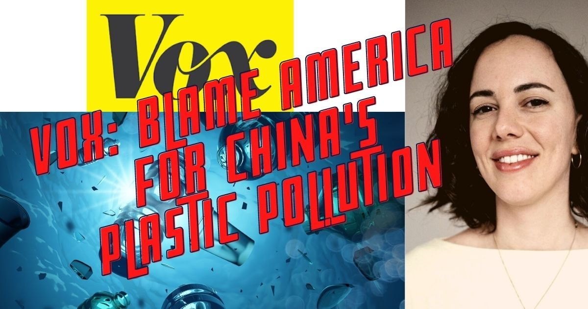 GUILT TRIP: Vox Blames You/We/Us for China's Plastic Pollution