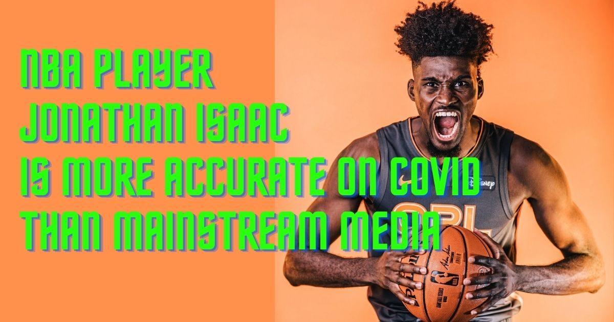 NBA Player Jonathan Isaac Correct on COVID, media wrongly attacks him